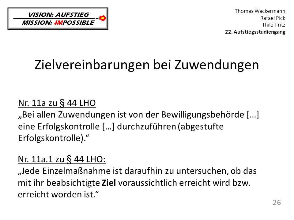 Zielvereinbarungen bei Zuwendungen VISION: AUFSTIEG MISSION: IMPOSSIBLE Thomas Wackermann Rafael Pick Thilo Fritz 22. Aufstiegsstudiengang 26 Nr. 11a