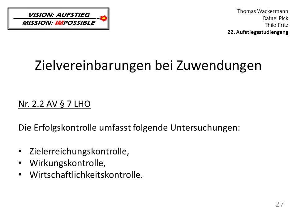 Zielvereinbarungen bei Zuwendungen VISION: AUFSTIEG MISSION: IMPOSSIBLE Thomas Wackermann Rafael Pick Thilo Fritz 22. Aufstiegsstudiengang 27 Nr. 2.2
