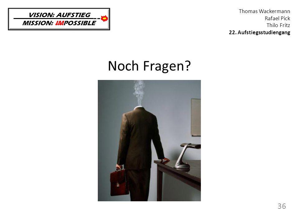 Noch Fragen? VISION: AUFSTIEG MISSION: IMPOSSIBLE Thomas Wackermann Rafael Pick Thilo Fritz 22. Aufstiegsstudiengang 36