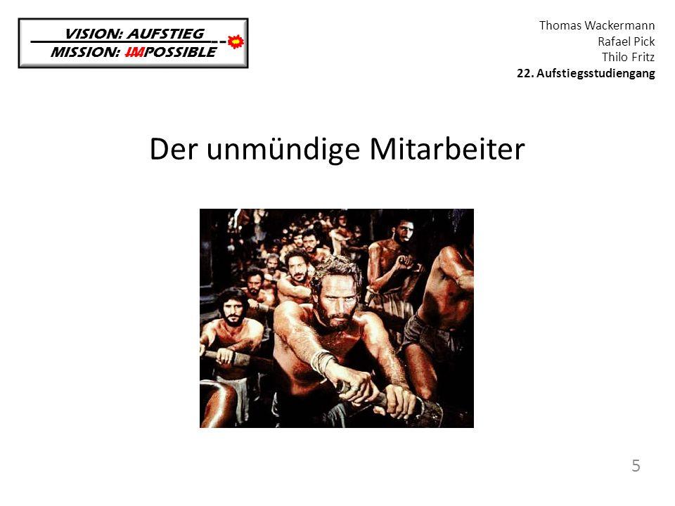 Der unmündige Mitarbeiter VISION: AUFSTIEG MISSION: IMPOSSIBLE Thomas Wackermann Rafael Pick Thilo Fritz 22. Aufstiegsstudiengang 5