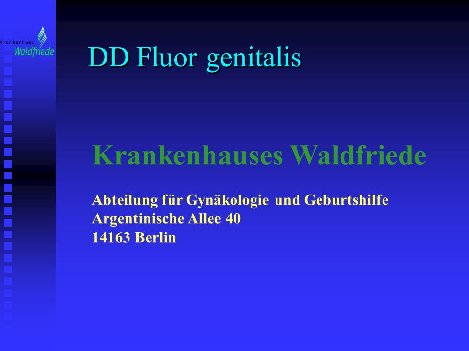 DD Fluor genitalis Krankenhauses Waldfriede Abteilung für Gynäkologie und Geburtshilfe Argentinische Allee 40 14163 Berlin