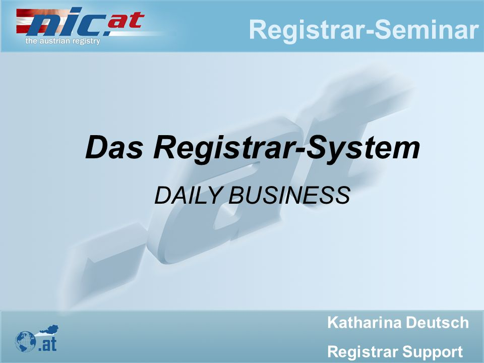 Registrar-Seminar Das Registrar-System DAILY BUSINESS Katharina Deutsch Registrar Support