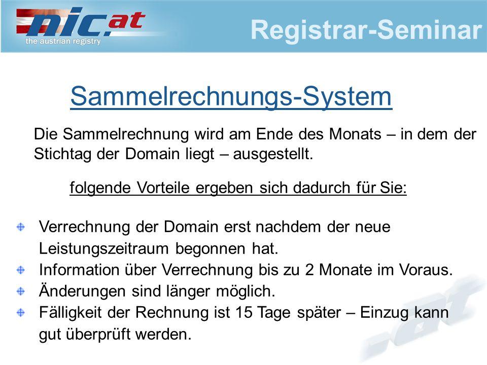 Registrar-Seminar Sammelrechnungs-System folgende Vorteile ergeben sich dadurch für Sie: Verrechnung der Domain erst nachdem der neue Leistungszeitrau