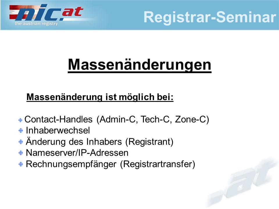 Registrar-Seminar Massenänderungen Massenänderung ist möglich bei: Contact-Handles (Admin-C, Tech-C, Zone-C) Inhaberwechsel Änderung des Inhabers (Registrant) Nameserver/IP-Adressen Rechnungsempfänger (Registrartransfer)