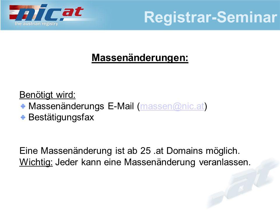 Registrar-Seminar Massenänderungen: Benötigt wird: Massenänderungs E-Mail (massen@nic.at)massen@nic.at Bestätigungsfax Eine Massenänderung ist ab 25.at Domains möglich.