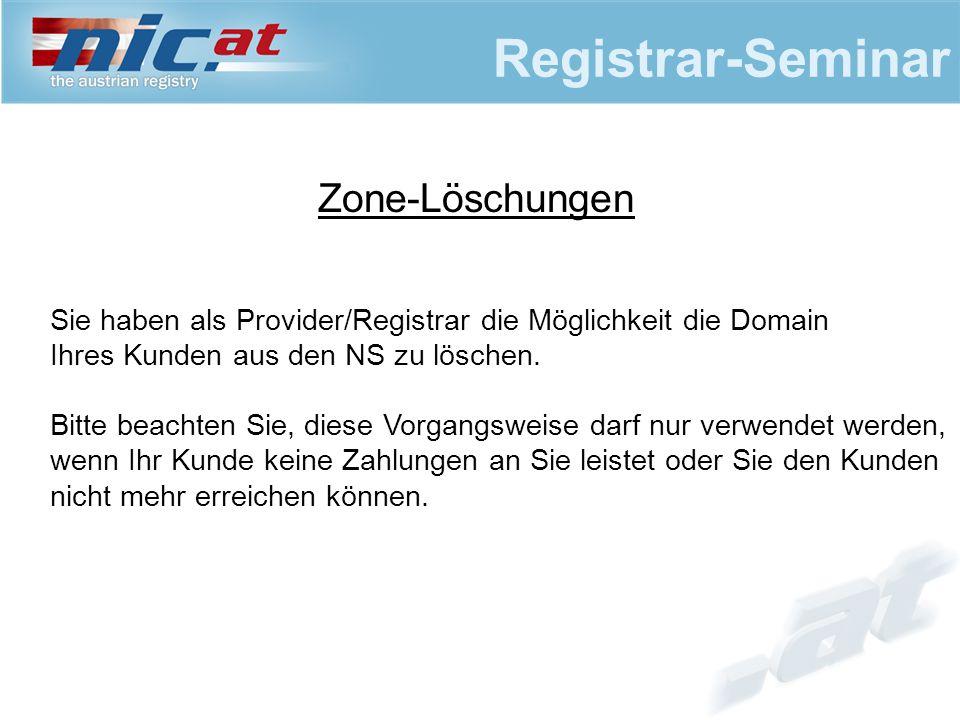 Registrar-Seminar Zone-Löschungen Sie haben als Provider/Registrar die Möglichkeit die Domain Ihres Kunden aus den NS zu löschen. Bitte beachten Sie,