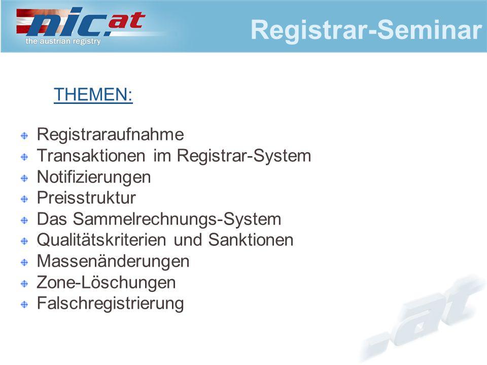 Registrar-Seminar Registraraufnahme Transaktionen im Registrar-System Notifizierungen Preisstruktur Das Sammelrechnungs-System Qualitätskriterien und Sanktionen Massenänderungen Zone-Löschungen Falschregistrierung THEMEN: