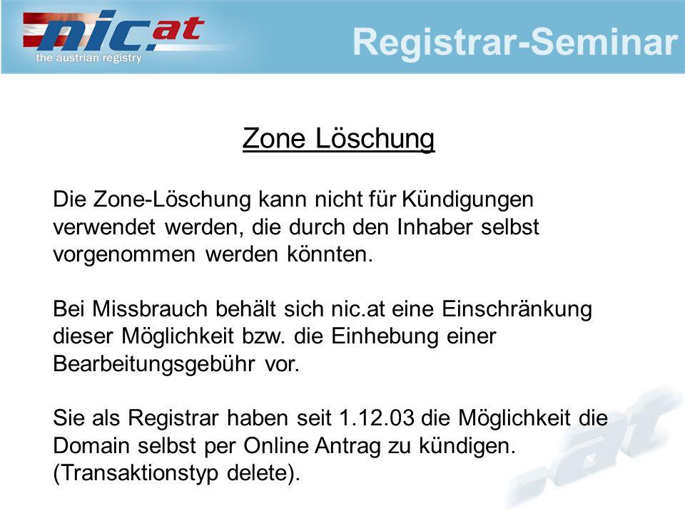 Registrar-Seminar Zone Löschung Die Zone-Löschung kann nicht für Kündigungen verwendet werden, die durch den Inhaber selbst vorgenommen werden könnten.