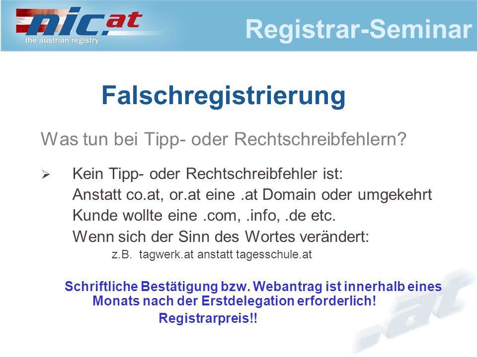 Registrar-Seminar Falschregistrierung Was tun bei Tipp- oder Rechtschreibfehlern?  Kein Tipp- oder Rechtschreibfehler ist: Anstatt co.at, or.at eine.