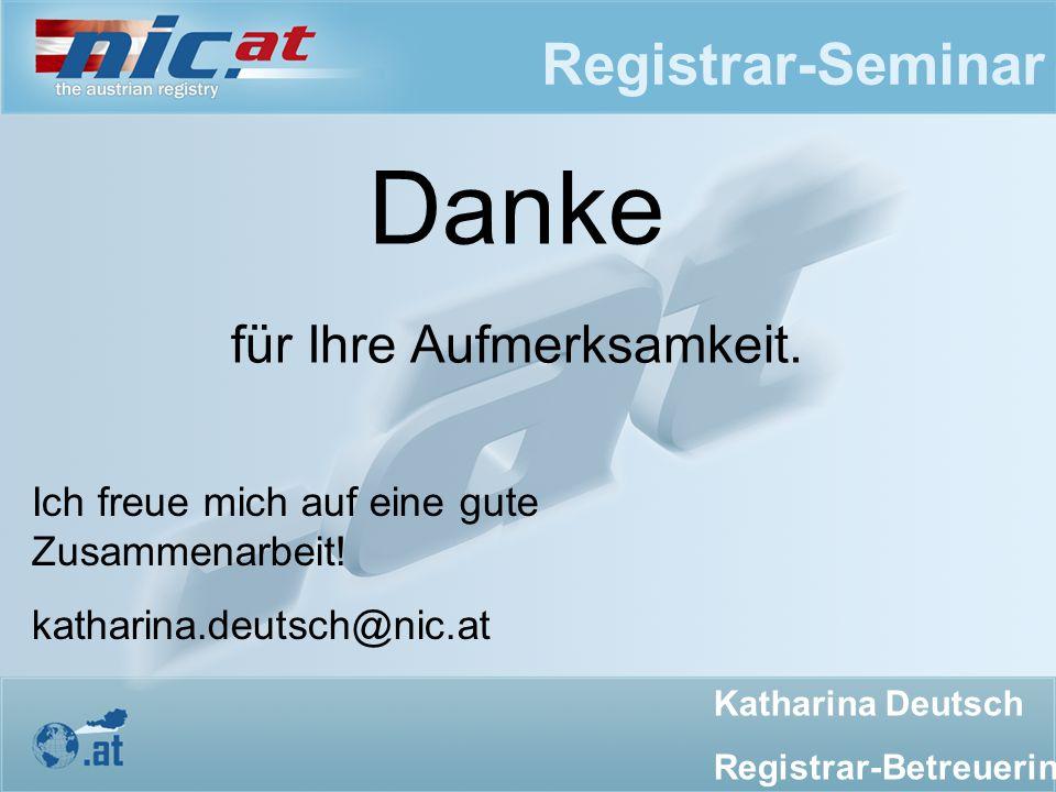 Registrar-Seminar Katharina Deutsch Registrar-Betreuerin Danke für Ihre Aufmerksamkeit. Ich freue mich auf eine gute Zusammenarbeit! katharina.deutsch