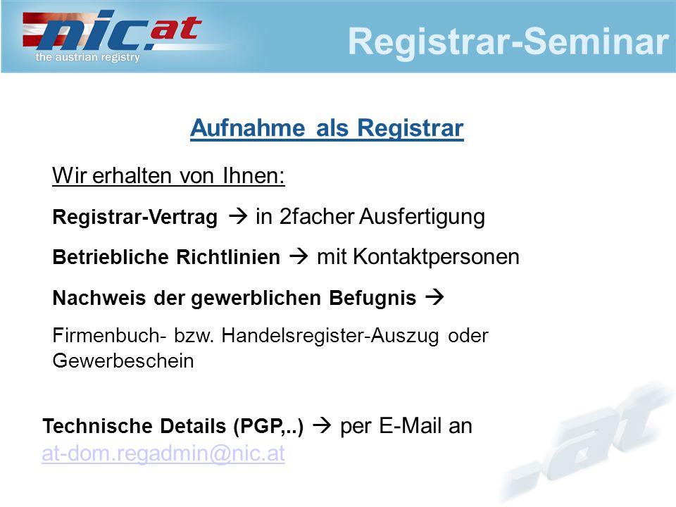 Registrar-Seminar Aufnahme als Registrar Wir erhalten von Ihnen: Registrar-Vertrag  in 2facher Ausfertigung Betriebliche Richtlinien  mit Kontaktper