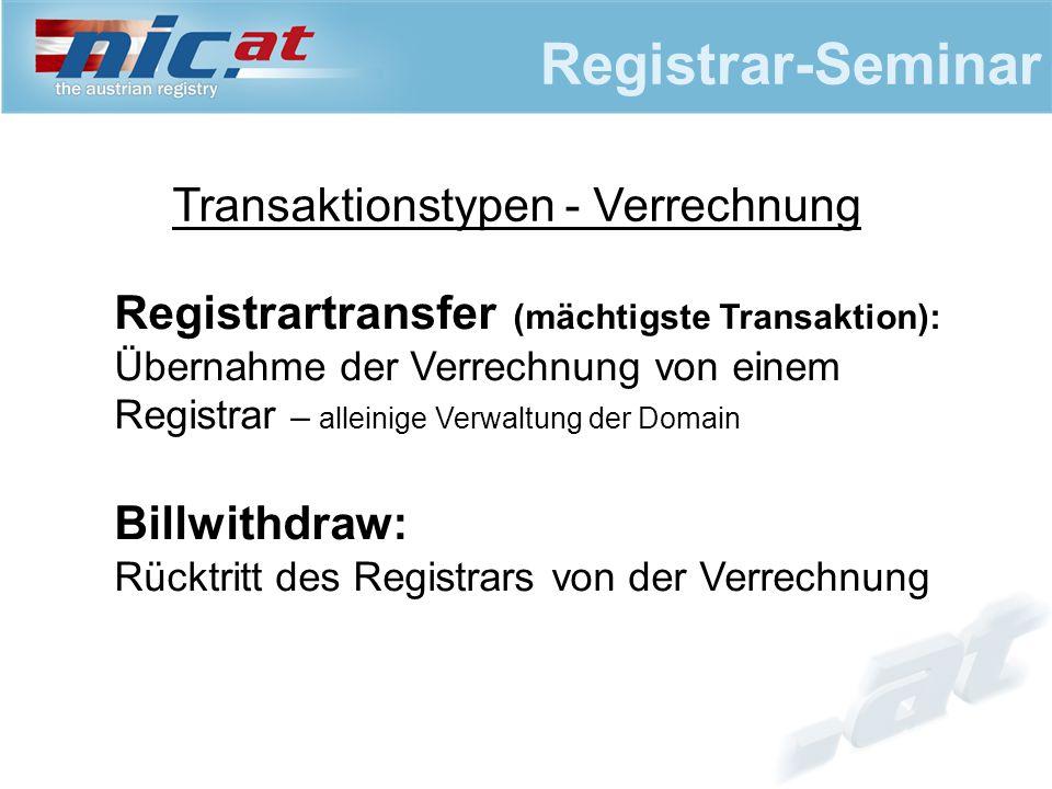 Registrar-Seminar Transaktionstypen - Verrechnung Registrartransfer (mächtigste Transaktion): Übernahme der Verrechnung von einem Registrar – alleinig
