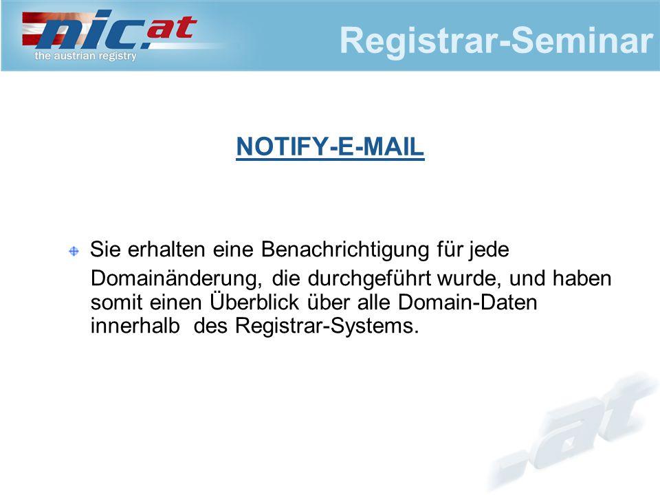 Registrar-Seminar Sie erhalten eine Benachrichtigung für jede Domainänderung, die durchgeführt wurde, und haben somit einen Überblick über alle Domain