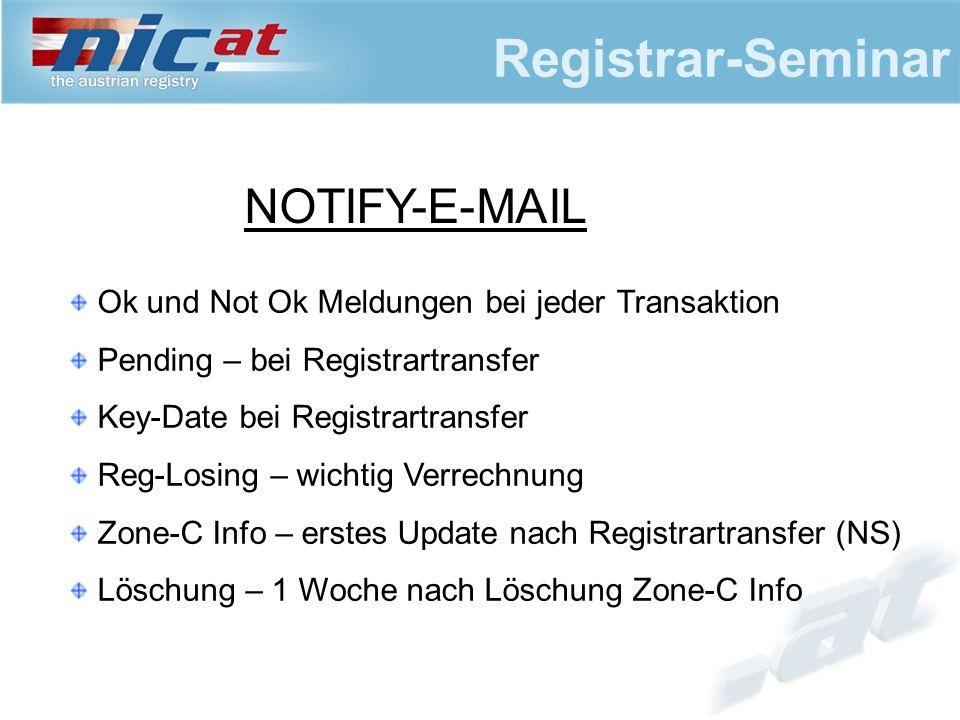 Registrar-Seminar NOTIFY-E-MAIL Ok und Not Ok Meldungen bei jeder Transaktion Pending – bei Registrartransfer Key-Date bei Registrartransfer Reg-Losin