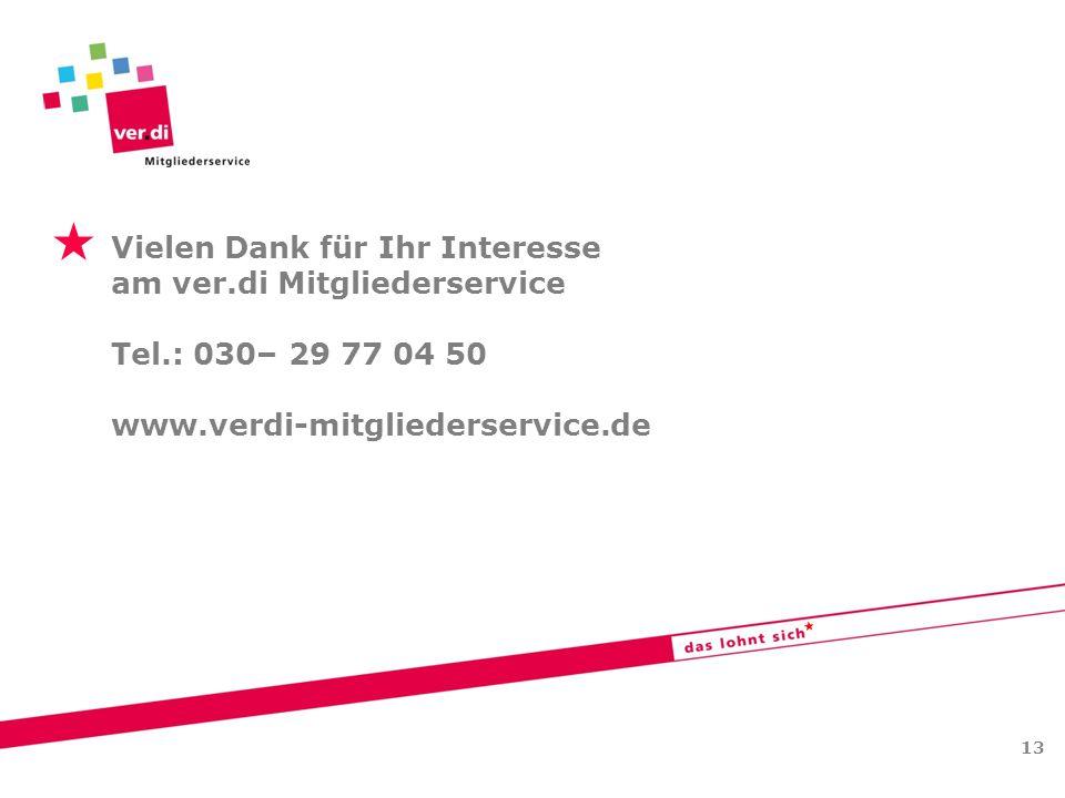   Vielen Dank für Ihr Interesse am ver.di Mitgliederservice Tel.: 030– 29 77 04 50 www.verdi-mitgliederservice.de 13