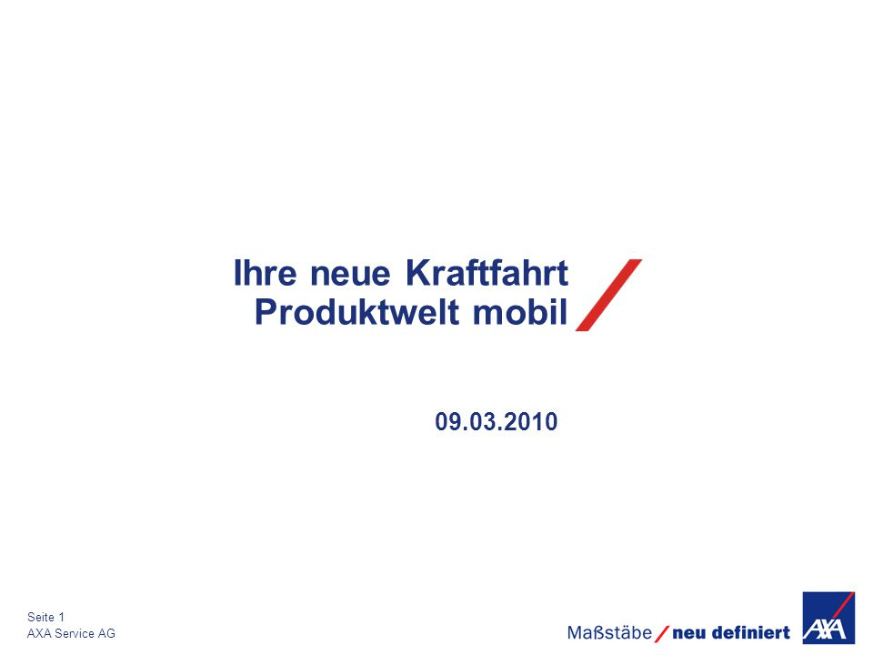 09.03.2010 AXA Service AG Seite 1 Ihre neue Kraftfahrt Produktwelt mobil