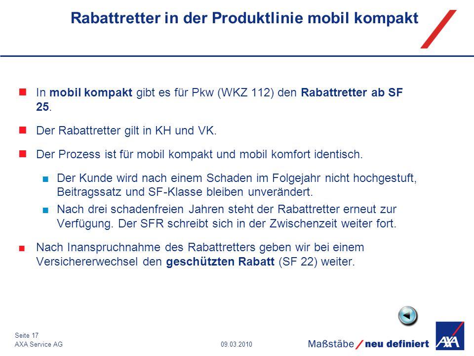 09.03.2010AXA Service AG Seite 17 Rabattretter in der Produktlinie mobil kompakt In mobil kompakt gibt es für Pkw (WKZ 112) den Rabattretter ab SF 25.