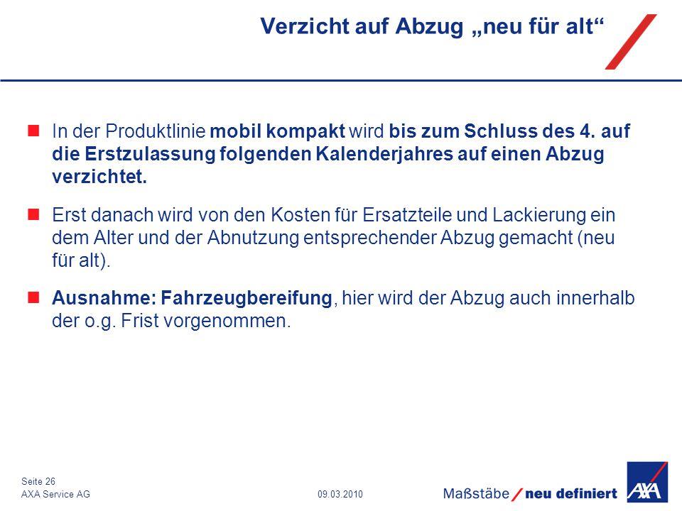"""09.03.2010AXA Service AG Seite 26 Verzicht auf Abzug """"neu für alt"""" In der Produktlinie mobil kompakt wird bis zum Schluss des 4. auf die Erstzulassung"""