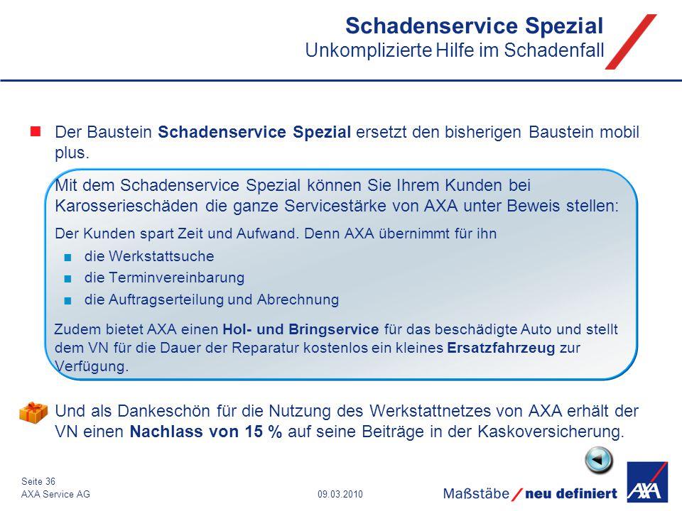 09.03.2010AXA Service AG Seite 36 Der Baustein Schadenservice Spezial ersetzt den bisherigen Baustein mobil plus. Mit dem Schadenservice Spezial könne