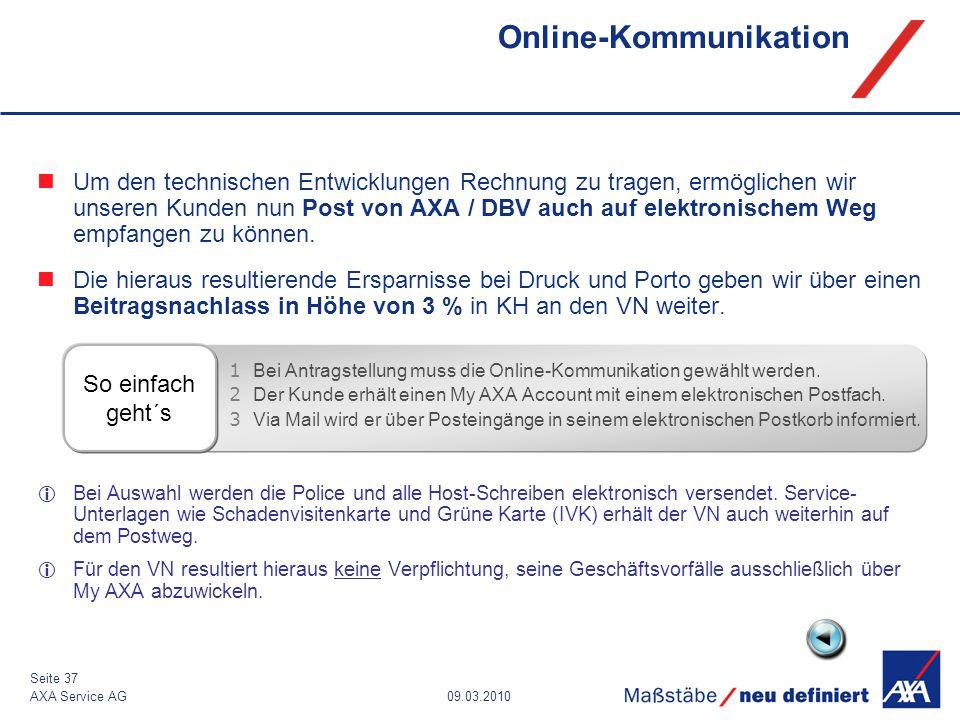 09.03.2010AXA Service AG Seite 37 Online-Kommunikation So einfach geht´s Um den technischen Entwicklungen Rechnung zu tragen, ermöglichen wir unseren