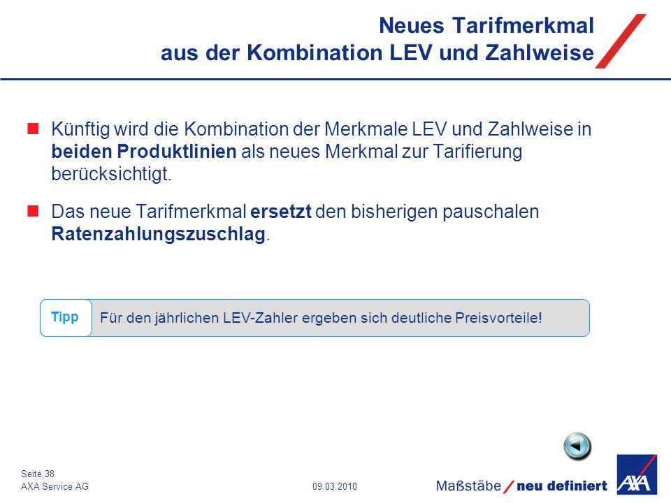 09.03.2010AXA Service AG Seite 38 Künftig wird die Kombination der Merkmale LEV und Zahlweise in beiden Produktlinien als neues Merkmal zur Tarifierun