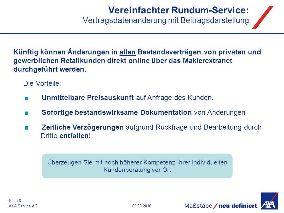 09.03.2010AXA Service AG Seite 8 Vereinfachter Rundum-Service: Vertragsdatenänderung mit Beitragsdarstellung Künftig können Änderungen in allen Bestan
