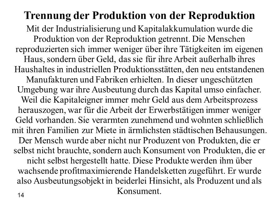 Trennung der Produktion von der Reproduktion Mit der Industrialisierung und Kapitalakkumulation wurde die Produktion von der Reproduktion getrennt.