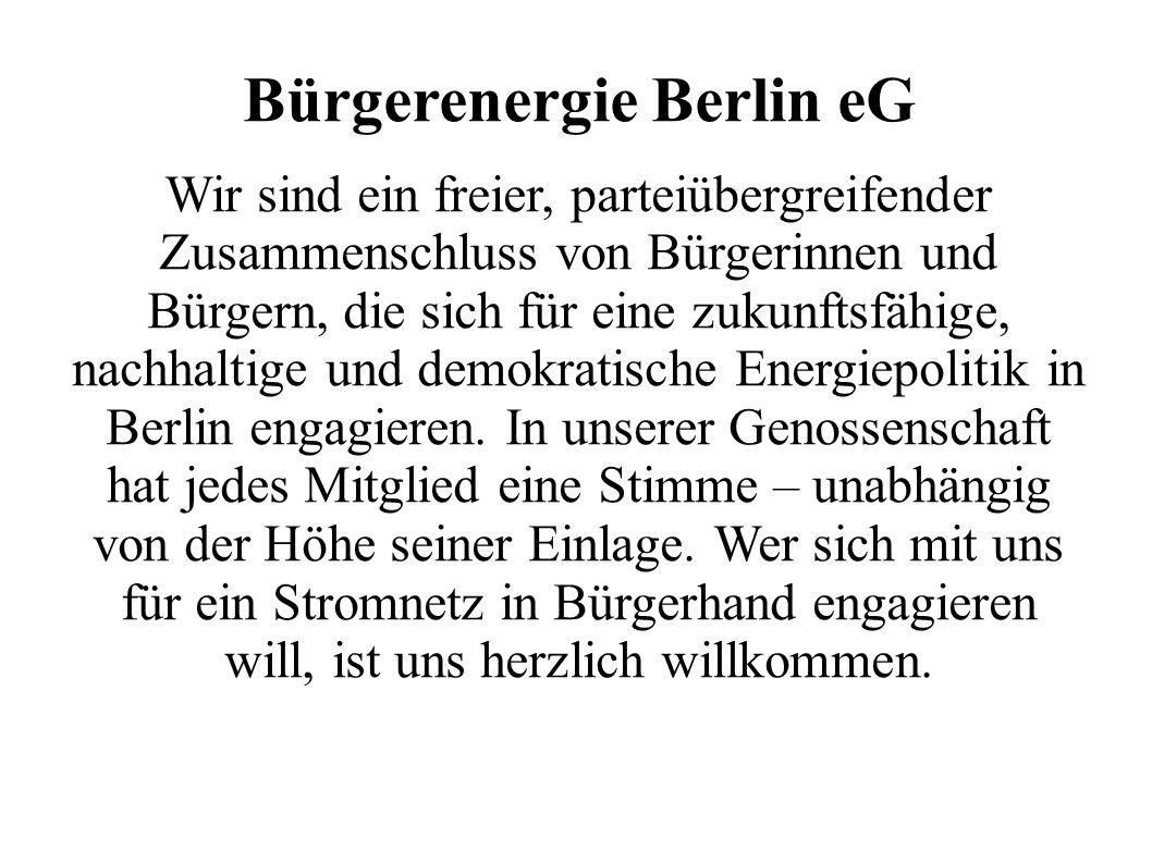 Bürgerenergie Berlin eG Wir sind ein freier, parteiübergreifender Zusammenschluss von Bürgerinnen und Bürgern, die sich für eine zukunftsfähige, nachhaltige und demokratische Energiepolitik in Berlin engagieren.