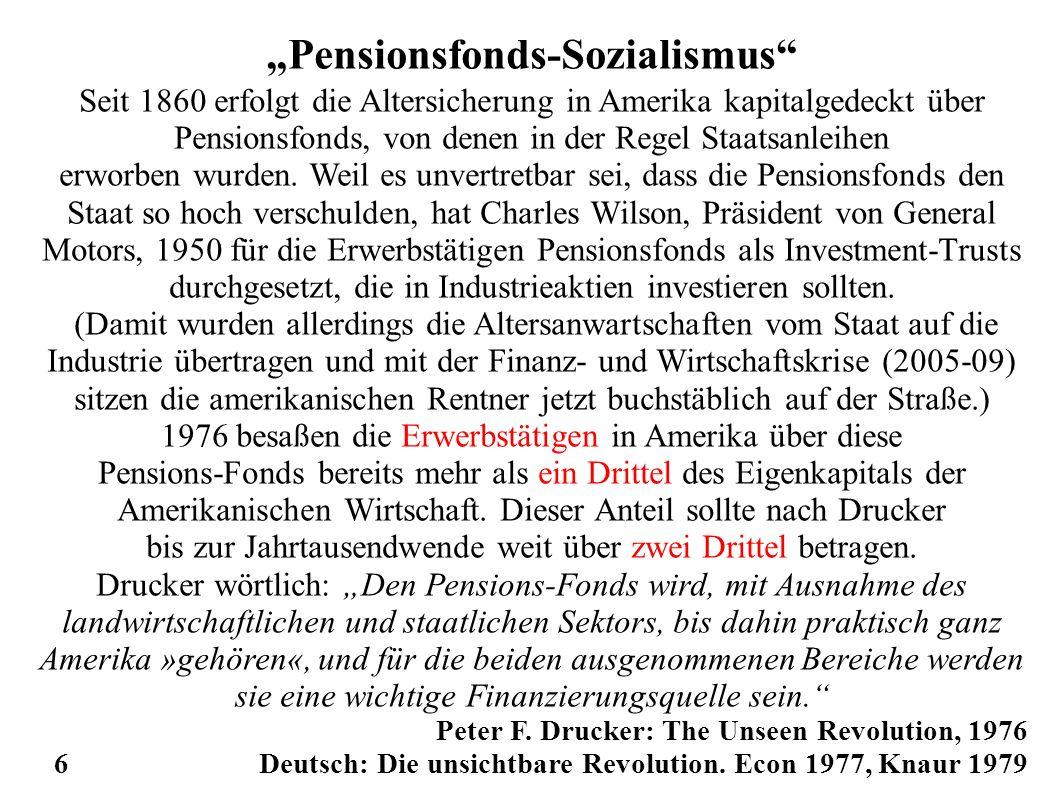 """""""Pensionsfonds-Sozialismus Seit 1860 erfolgt die Altersicherung in Amerika kapitalgedeckt über Pensionsfonds, von denen in der Regel Staatsanleihen erworben wurden."""