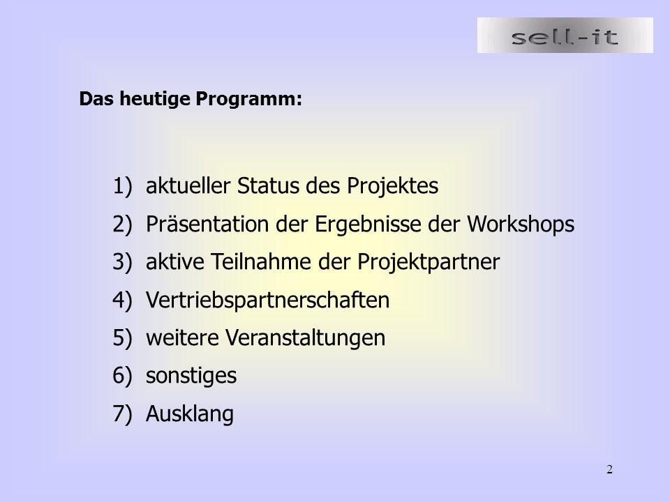2 Das heutige Programm: 1)aktueller Status des Projektes 2)Präsentation der Ergebnisse der Workshops 3)aktive Teilnahme der Projektpartner 4)Vertriebspartnerschaften 5)weitere Veranstaltungen 6)sonstiges 7)Ausklang