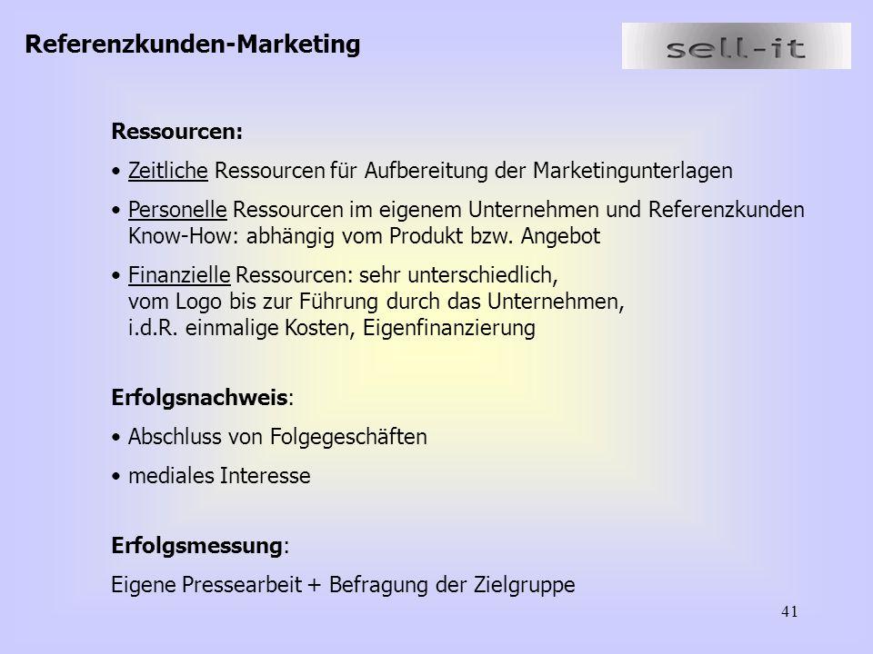 41 Referenzkunden-Marketing Ressourcen: Zeitliche Ressourcen für Aufbereitung der Marketingunterlagen Personelle Ressourcen im eigenem Unternehmen und Referenzkunden Know-How: abhängig vom Produkt bzw.
