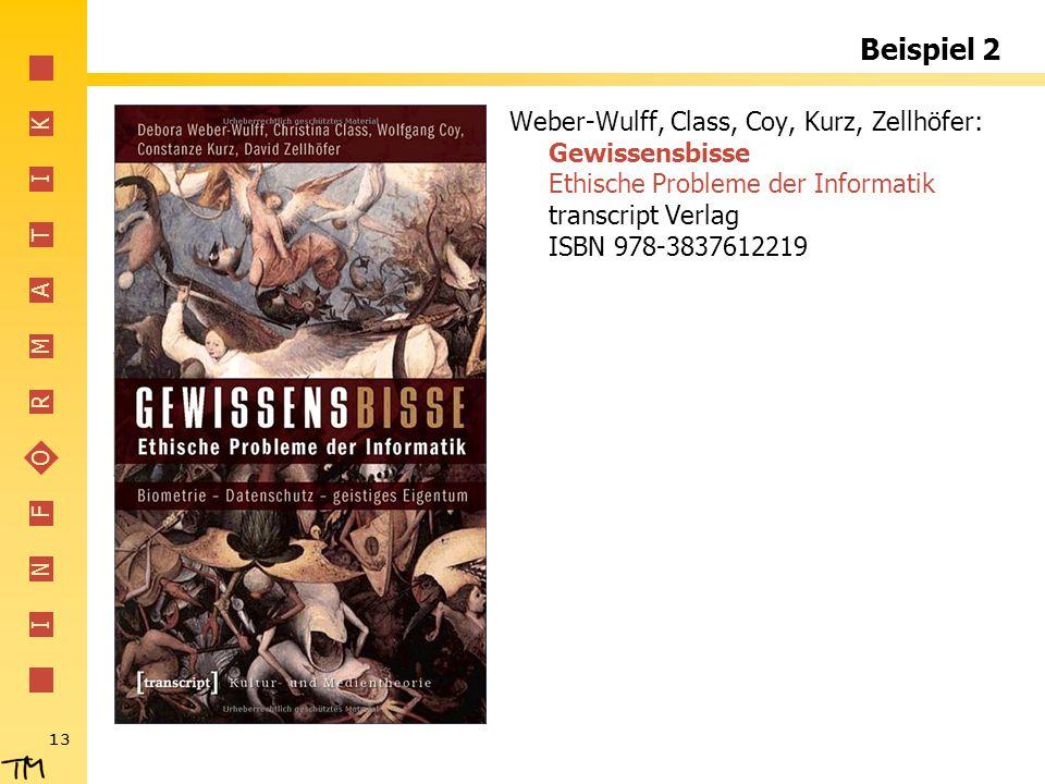 I N F O R M A T I K 13 Beispiel 2 Weber-Wulff, Class, Coy, Kurz, Zellhöfer: Gewissensbisse Ethische Probleme der Informatik transcript Verlag ISBN 978