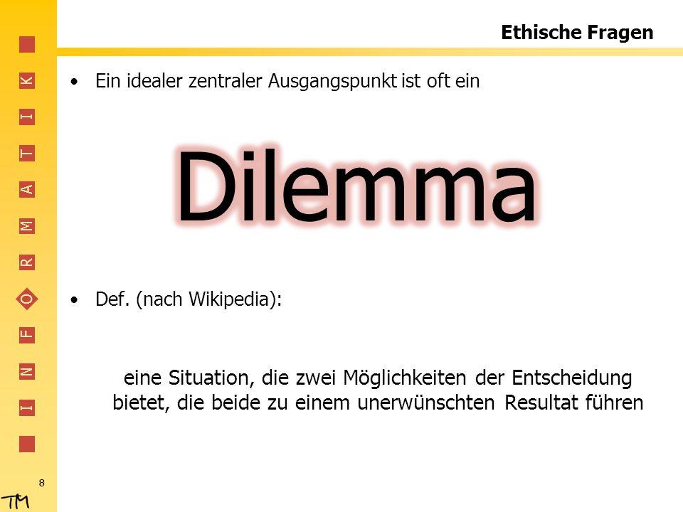 I N F O R M A T I K Ethische Fragen Ein idealer zentraler Ausgangspunkt ist oft ein Def. (nach Wikipedia): eine Situation, die zwei Möglichkeiten der