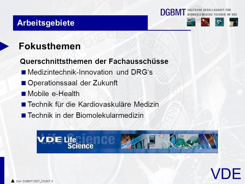 VDE Dok: DGBMT 2007_010307 6 Arbeitsgebiete Querschnittsthemen der Fachausschüsse  Medizintechnik-Innovation und DRG's  Operationssaal der Zukunft  Mobile e-Health  Technik für die Kardiovaskuläre Medizin  Technik in der Biomolekularmedizin Fokusthemen