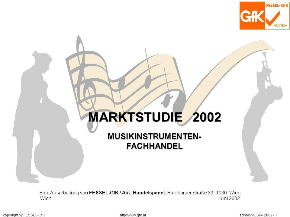http:/www.gfk.at copyright by FESSEL-GfK adhoc\MUSIK- 2002 - 1 MUSIKINSTRUMENTENFACHHÄNDLER2002 MARKTSTUDIE 2002 MUSIKINSTRUMENTEN-FACHHANDEL Eine Aus