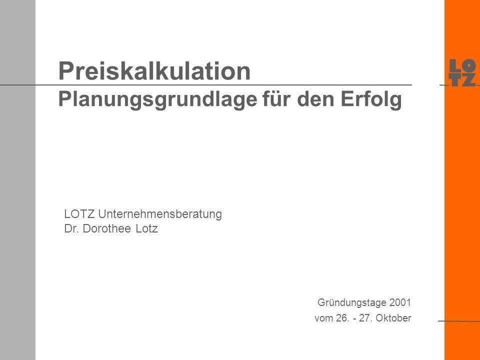 Preiskalkulation Planungsgrundlage für den Erfolg LOTZ Unternehmensberatung Dr.
