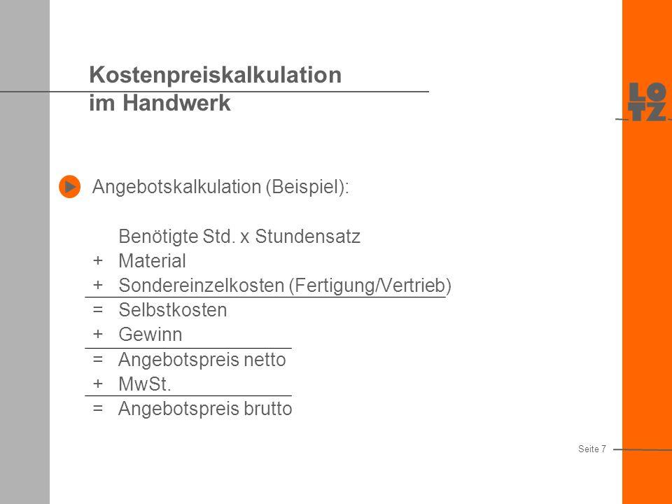 Kostenpreiskalkulation im Handwerk Berechnung des Stundensatzes Gesamtkosten des Unternehmens lt. FIBU (+ Gewinn) Fakturierbare Stunden Seite 6 = Stun