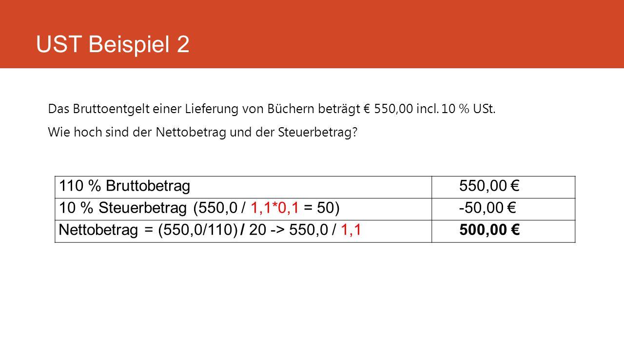 Das Bruttoentgelt einer Lieferung von Büchern beträgt € 550,00 incl. 10 % USt. Wie hoch sind der Nettobetrag und der Steuerbetrag? UST Beispiel 2 110