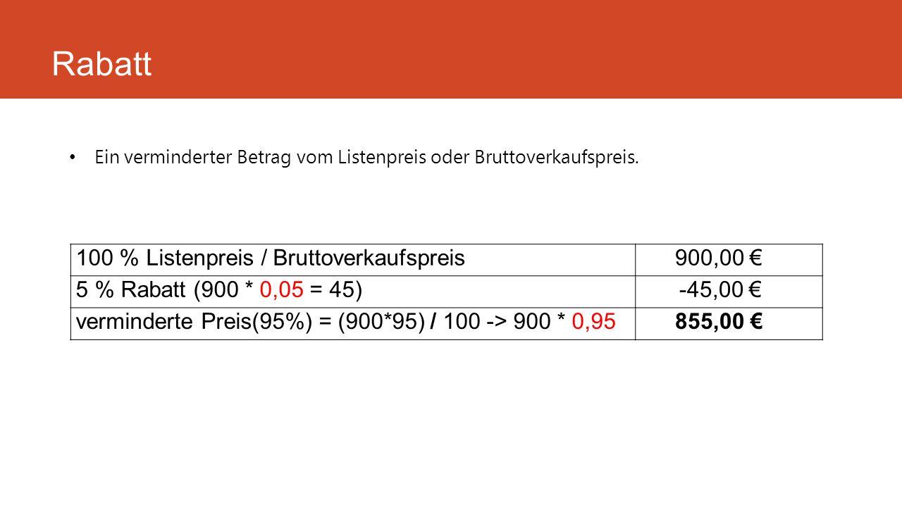 Ein verminderter Betrag vom Listenpreis oder Bruttoverkaufspreis. Rabatt 100 % Listenpreis / Bruttoverkaufspreis900,00 € 5 % Rabatt (900 * 0,05 = 45)-