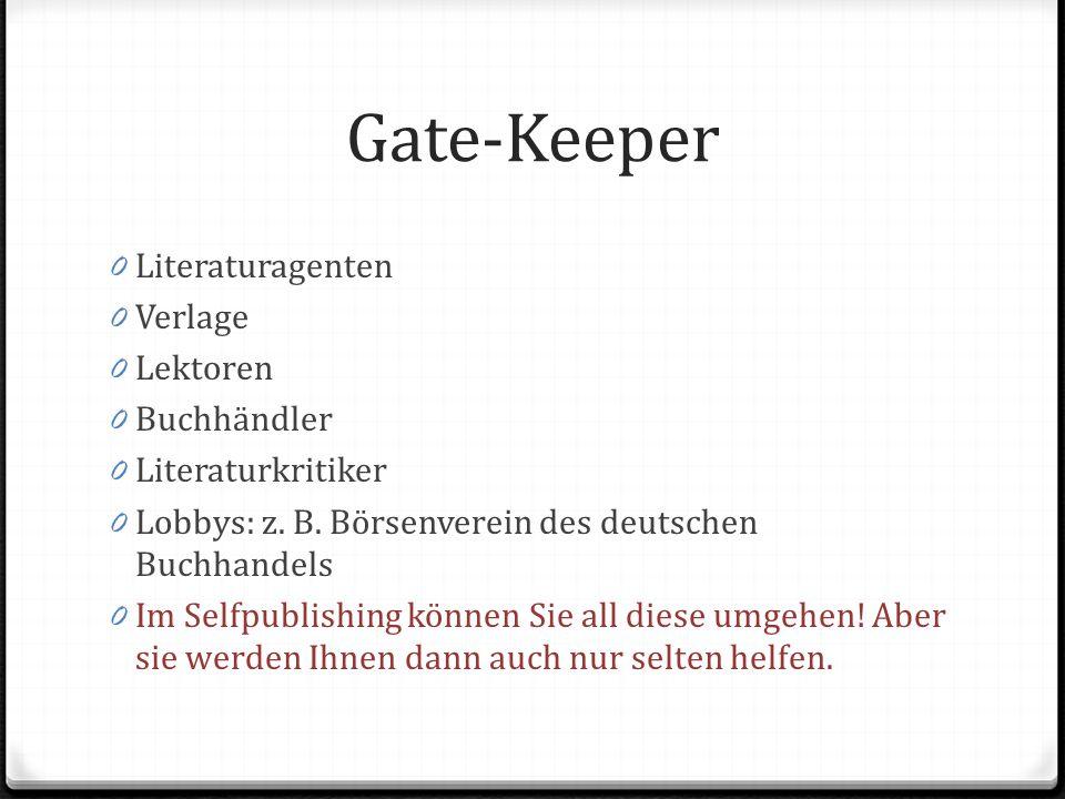 Gate-Keeper 0 Literaturagenten 0 Verlage 0 Lektoren 0 Buchhändler 0 Literaturkritiker 0 Lobbys: z.