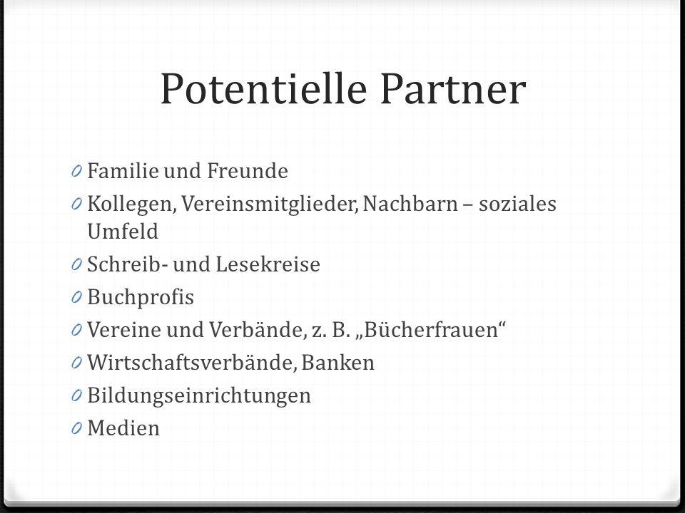 Potentielle Partner 0 Familie und Freunde 0 Kollegen, Vereinsmitglieder, Nachbarn – soziales Umfeld 0 Schreib- und Lesekreise 0 Buchprofis 0 Vereine und Verbände, z.