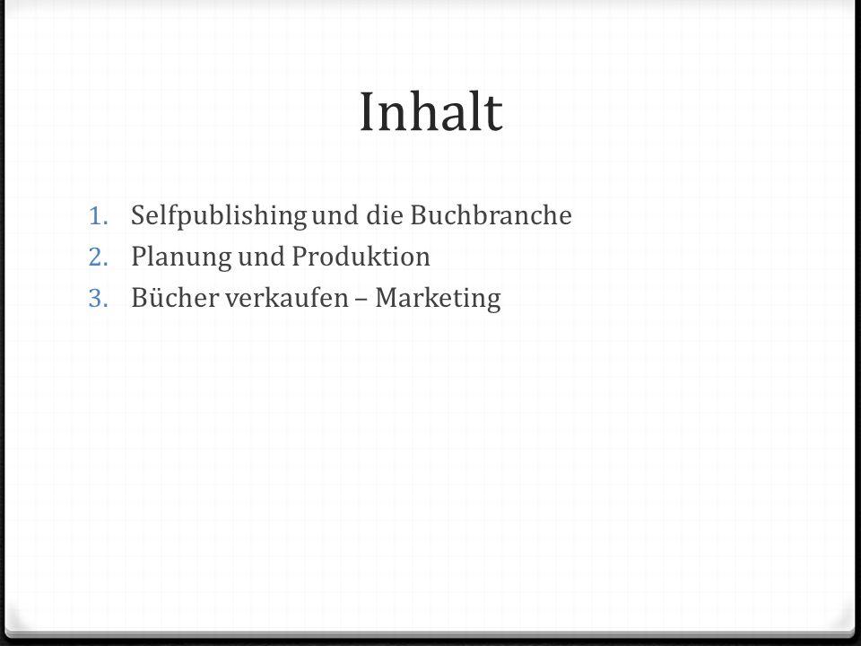 Inhalt 1. Selfpublishing und die Buchbranche 2. Planung und Produktion 3.