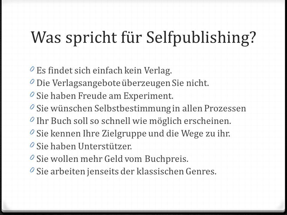 Was spricht für Selfpublishing. 0Es findet sich einfach kein Verlag.