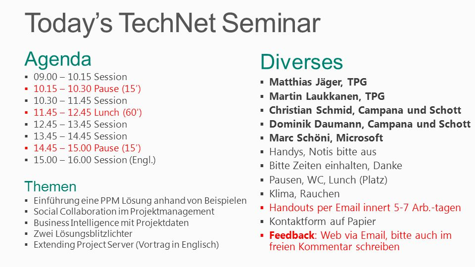 Today's TechNet Seminar Diverses  Matthias Jäger, TPG  Martin Laukkanen, TPG  Christian Schmid, Campana und Schott  Dominik Daumann, Campana und S