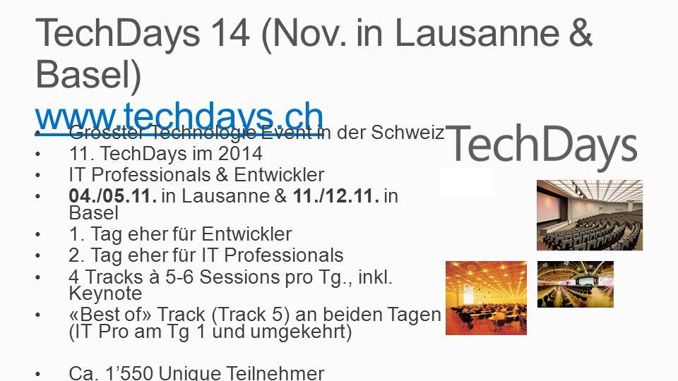 TechDays 14 (Nov. in Lausanne & Basel) www.techdays.ch www.techdays.ch Grösster Technologie Event in der Schweiz 11. TechDays im 2014 IT Professionals