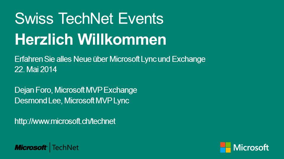 Swiss TechNet Events Herzlich Willkommen Erfahren Sie alles Neue über Microsoft Lync und Exchange 22. Mai 2014 Dejan Foro, Microsoft MVP Exchange Desm