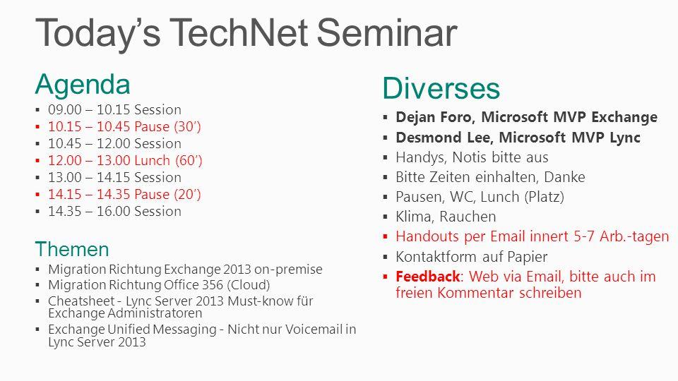 Today's TechNet Seminar Diverses  Dejan Foro, Microsoft MVP Exchange  Desmond Lee, Microsoft MVP Lync  Handys, Notis bitte aus  Bitte Zeiten einha
