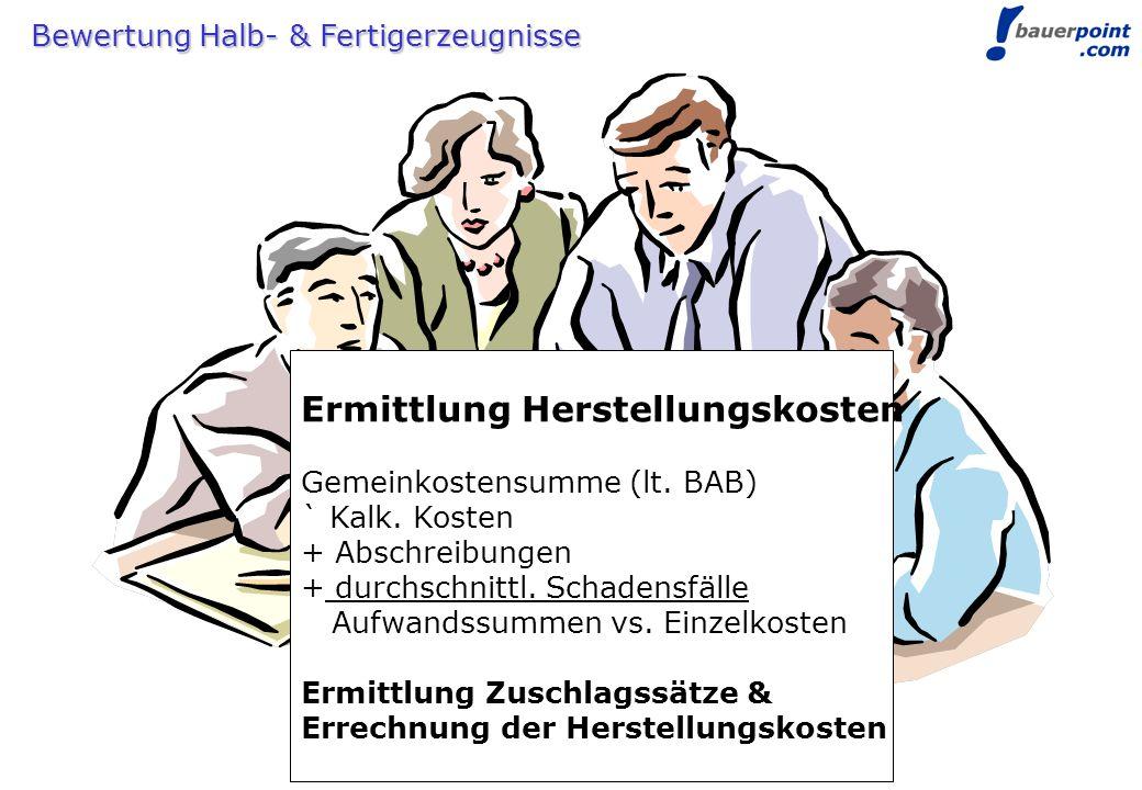 © bauerpoint.com Bewertung Halb- & Fertigerzeugnisse Ermittlung Herstellungskosten Gemeinkostensumme (lt. BAB) ` Kalk. Kosten + Abschreibungen + durch