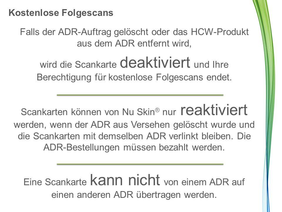 Kostenlose Folgescans Falls der ADR-Auftrag gelöscht oder das HCW-Produkt aus dem ADR entfernt wird, wird die Scankarte deaktiviert und Ihre Berechtig