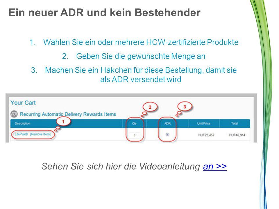 Ein neuer ADR und kein Bestehender 1.Wählen Sie ein oder mehrere HCW-zertifizierte Produkte 2.Geben Sie die gewünschte Menge an 3.Machen Sie ein Häkch
